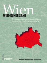 Wien wird Bundesland. 100 Jahre Wiener Stadtverfassung und die Trennung von Niederösterreich © Wienb