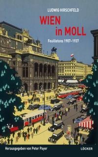 Ludwig Hirschfeld: Wien in Moll. Feuilletons 1907 - 1937