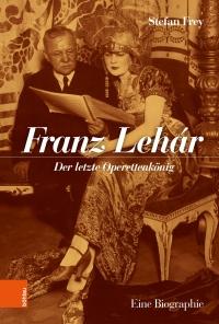 Franz Lehar. Der letzte Operettenkönig