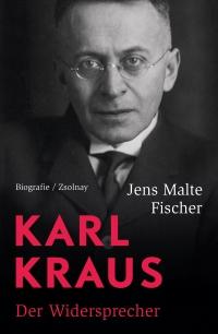 Jens Malte Fischer: Karl Kraus. Der Widersprecher